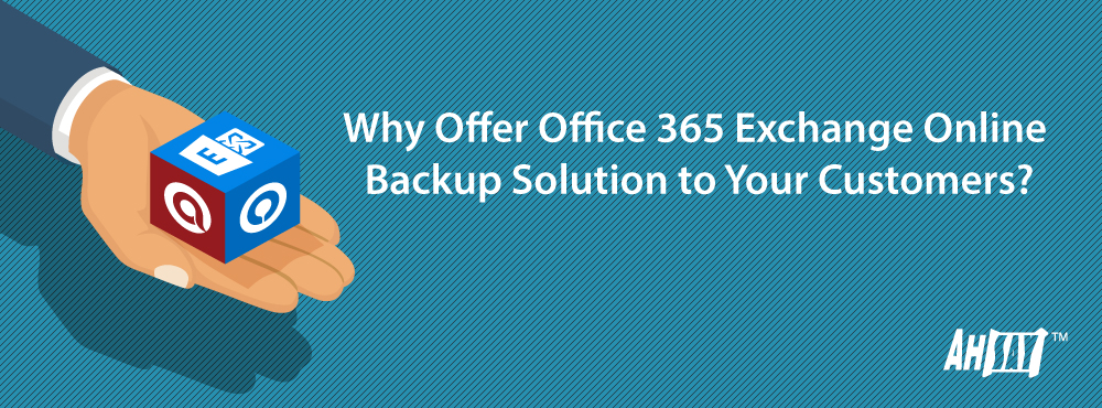 Why-Offer-Office-365-Exchange-Online-Backup-Solution-to-Your-Customers