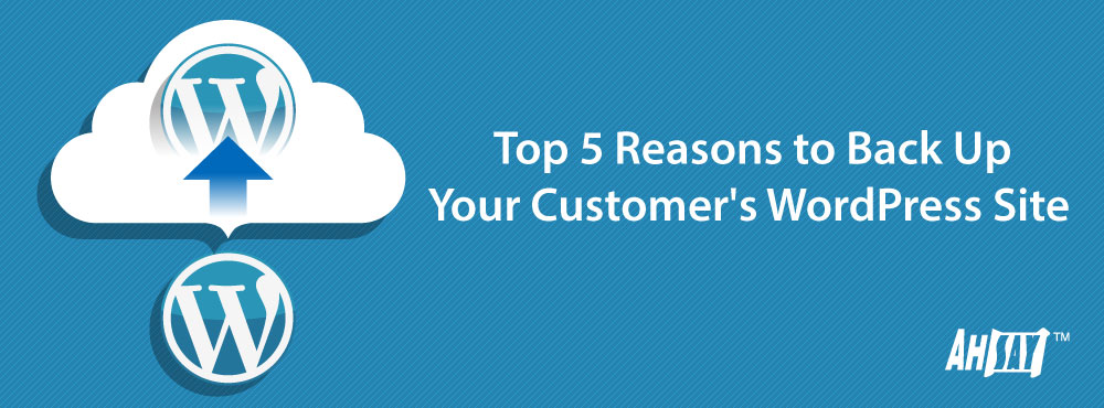 Top-5-Reasons-to-Back-Up-Your-Customers-WordPress-Site