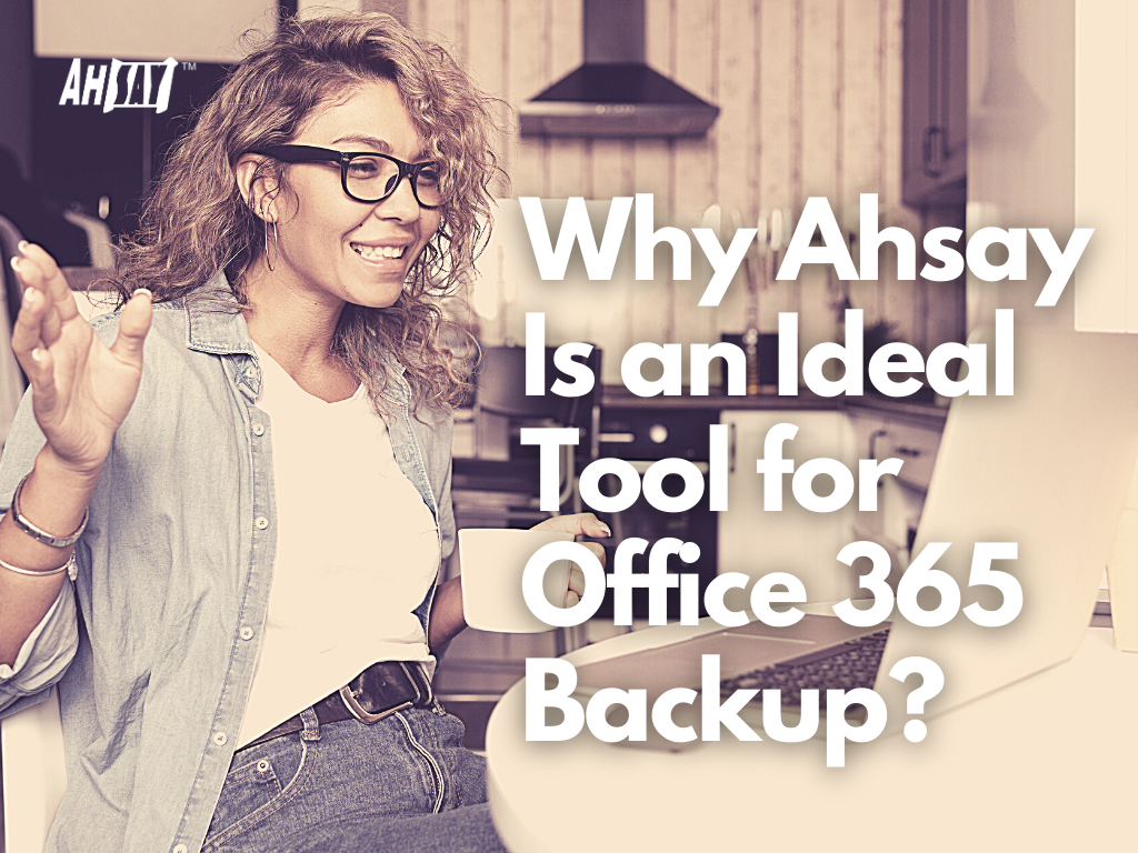 Why Ahsay Is Ideal for Office 365 Backup