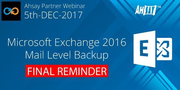 2017 Ahsay Partner Webinar - MS Exchange 2016 Mail Level Backup